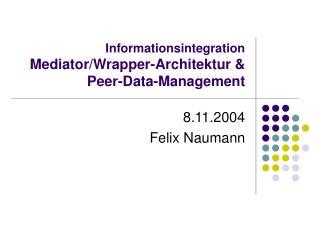 Informationsintegration Mediator/Wrapper-Architektur & Peer-Data-Management