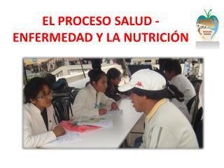 EL PROCESO  SALUD  - ENFERMEDAD Y LA NUTRICIÓN