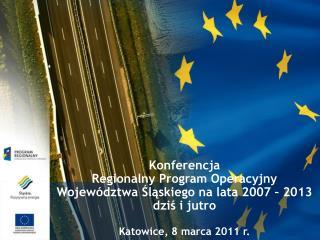 Konferencja  Regionalny Program Operacyjny  Województwa Śląskiego na lata 2007 – 2013