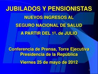 JUBILADOS Y PENSIONISTAS  NUEVOS INGRESOS AL  SEGURO NACIONAL DE SALUD  A PARTIR DEL 1º. de JULIO