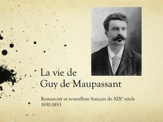 La vie de  Guy de Maupassant