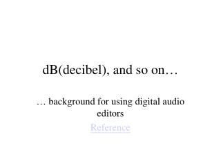 dB(decibel), and so on…