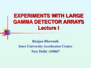 EXPERIMENTS WITH LARGE GAMMA DETECTOR ARRAYS Lecture I