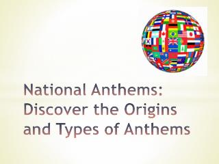 National Anthems: Discover the Origins and Types of Anthems
