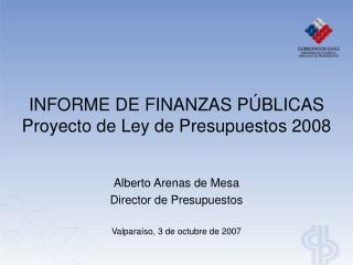 INFORME DE FINANZAS PÚBLICAS Proyecto de Ley de Presupuestos 2008