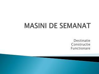 MASINI DE SEMANAT