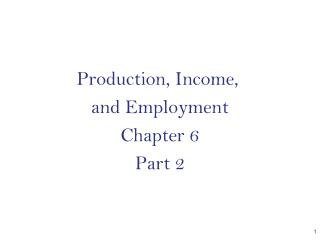 Production, Income,  and Employment Chapter 6 Part 2