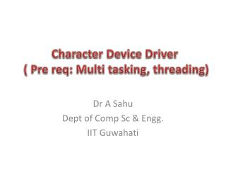 Character Device Driver   (  Pre  req : Multi tasking, threading)