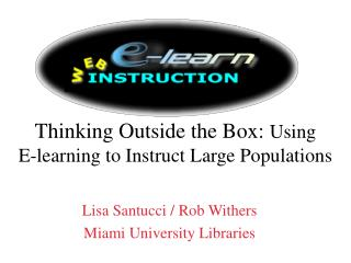 Thinking Outside the Box:  Using  E-learning to Instruct Large Populations