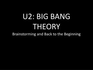 U2: BIG BANG THEORY Brainstorming and Back to the Beginning