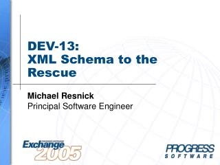 DEV-13: XML Schema to the Rescue