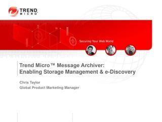 Trend Micro™ Message Archiver:  Enabling Storage Management & e-Discovery