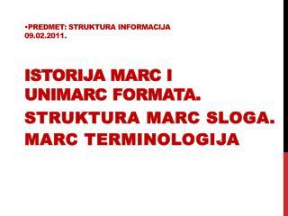 Predmet :  Struktura informacija 09.02.2011 . Istorija  MARC  i  UNIMARC  formata .