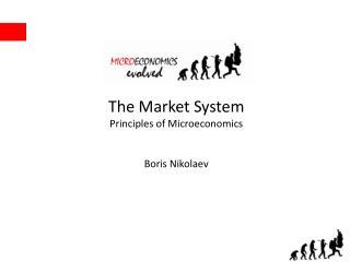The Market System Principles of Microeconomics Boris Nikolaev