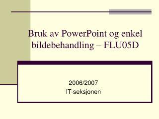 Bruk av PowerPoint og enkel bildebehandling   FLU05D