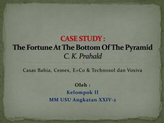CASE STUDY : The Fortune At The Bottom Of The Pyramid C. K. Prahald