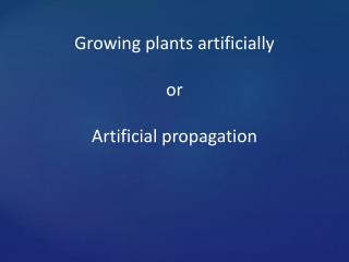 Growing plants artificially or Artificial propagation