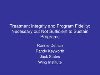 Treatment Integrity and Program Fidelity: Necessary but Not Sufficient to Sustain Programs
