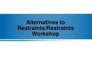 Alternatives to Restraints/Restraints Workshop