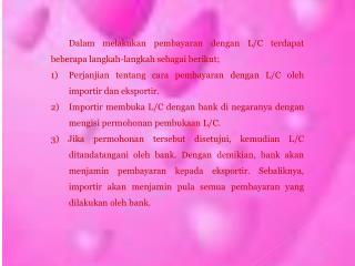 Dalam melakukan pembayaran dengan L/C terdapat beberapa langkah-langkah sebagai  berikut;