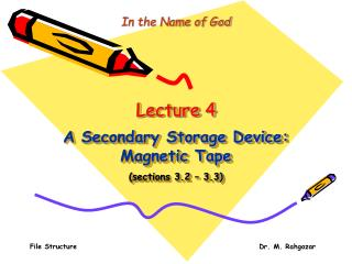 Lecture 4 A Secondary Storage Device: Magnetic Tape (sections 3.2 – 3.3)