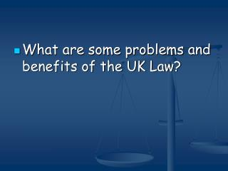 What are some problems and benefits of the UK Law?