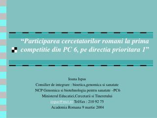 """ Participarea cercetatorilor romani la prima competitie din PC 6, pe directia prioritara 1 """