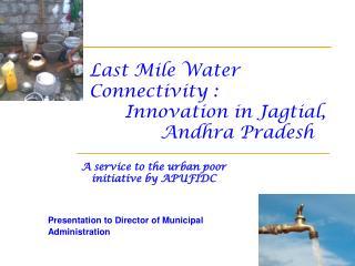 Last Mile Water Connectivity :  Innovation in Jagtial,  Andhra Pradesh