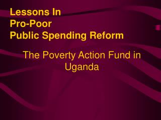 Lessons In  Pro-Poor  Public Spending Reform