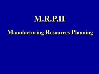 M.R.P.II