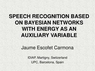 SPEECH RECOGNITION BASED ON BAYESIAN NETWORKS WITH ENERGY AS AN AUXILIARY VARIABLE