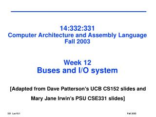 14:332:331 Computer Architecture and Assembly Language Fall 2003 Week 12 Buses and I/O system