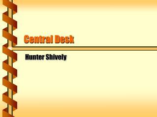 Central Desk