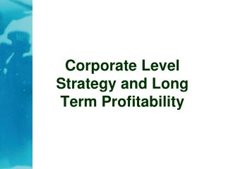Corporate Level Strategy and Long Term Profitability