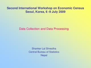 Second International Workshop on Economic Census Seoul, Korea, 6 -9 July 2009