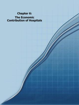 Chapter 6: The Economic Contribution of Hospitals