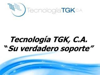 """Tecnología TGK, C.A. """" Su verdadero soporte"""""""