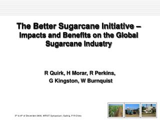 The Better Sugarcane Initiative �  Impacts and Benefits on the Global Sugarcane Industry