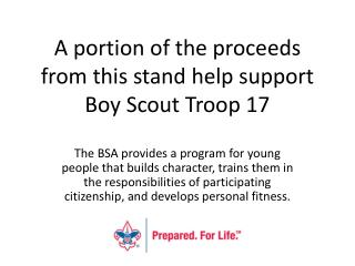 A portion of the proceeds from this stand help support  Boy Scout Troop 17