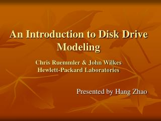 An Introduction to Disk Drive Modeling Chris Ruemmler & John Wilkes Hewlett-Packard Laboratories