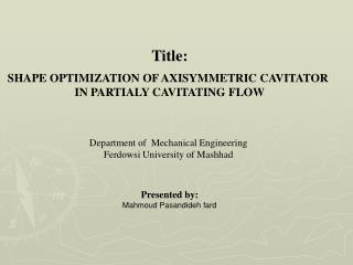 Title: SHAPE OPTIMIZATION OF AXISYMMETRIC CAVITATOR  IN PARTIALY CAVITATING FLOW