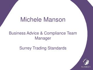 Michele Manson Business Advice & Compliance Team Manager Surrey Trading Standards