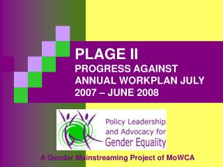 PLAGE II PROGRESS AGAINST ANNUAL WORKPLAN JULY 2007 – JUNE 2008