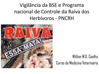 Vigilância da BSE e Programa nacional de Controle da Raiva dos Herbívoros - PNCRH