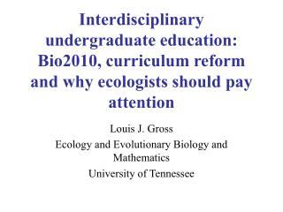 Interdisciplinary undergraduate education: Bio2010, curriculum reform and why ecologists should pay attention