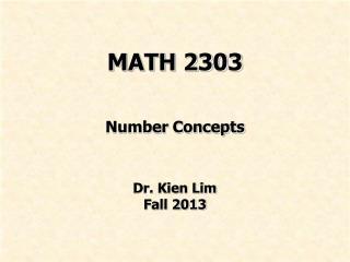 MATH 2303 Number Concepts Dr. Kien Lim  Fall 2013