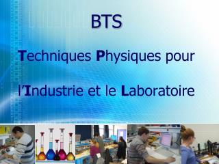 BTS  T echniques  P hysiques pour  l� I ndustrie et le  L aboratoire