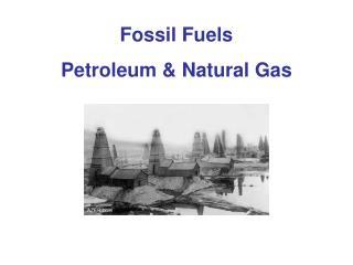 Fossil Fuels Petroleum & Natural Gas