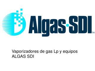 Vaporizadores de gas Lp y equipos  ALGAS SDI