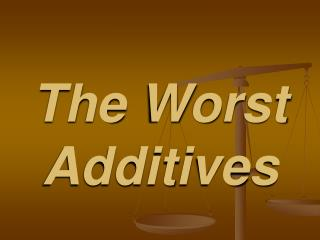 The Worst Additives